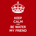 keep-calm-and-be-water-my-friend-4-1024x640